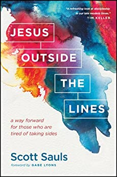 Jesus Outside the Lines: A Way Forward for Those Who Are Tired of Taking Sides by [Sauls, Scott]