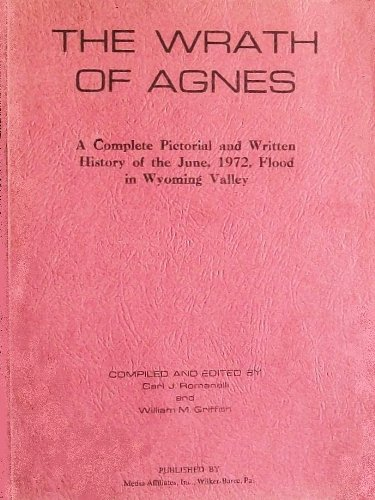The Wrath of Agnes: A Complete Pictorial and Written History of the June, 1972, Flood in Wyoming Valley