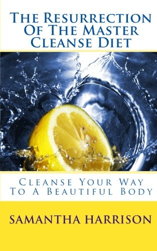 Download The Resurrection Of The Master Cleanse Diet: Cleanse Your Way To A Beautiful Body ebook