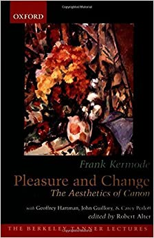 Pleasure and Change: The Aesthetics of Canon (The Berkeley Tanner Lectures) by Frank Kermode (2006-06-29)