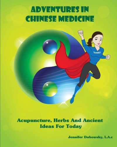 Adventures In Chinese Medicine: Acupuncture, Herbs, And Ancient Ideas For Today by CreateSpace Independent Publishing Platform