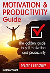 Motivation And Productivity Guide: Find Methods For Self-Motivation, Time Planning, Goal Achieving And Personal Productivity (Peaceful life Book 2)