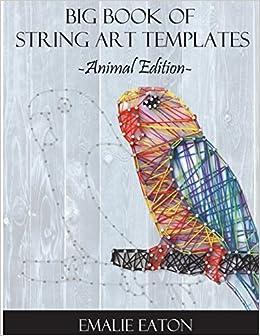 Big Book Of String Art Templates Animal Edition Emalie Eaton
