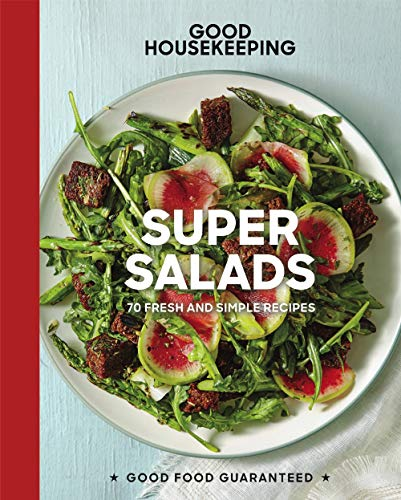 Good Housekeeping Super Salads: 70 Fresh and Simple Recipes (Good Food Guaranteed) by Good Housekeeping, Susan Westmoreland