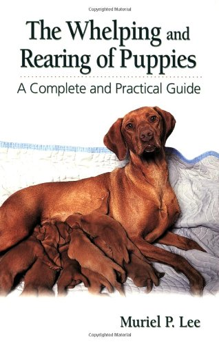 The Whelping and Rearing of Puppies: A Complete and Practical Guide