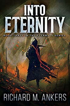 Into Eternity (The Eternals Book 3) by [Ankers, Richard M.]