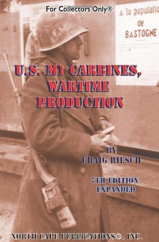 - U.S. M1 Carbines, Wartime Production, 7th Revised and Expanded Edition