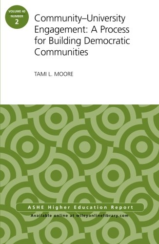 Community-University Engagement: A Process for Building Democratic Communities: ASHE Higher Education Report, 40:2 (J-B ASHE Higher Education Report Series (AEHE))