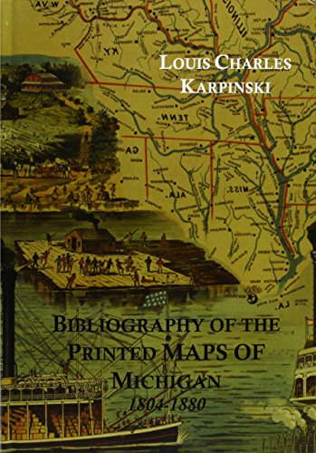 Reproductions Map Historical (Bibliography of the Printed Maps of Michigan, 1804-1880, With a Series of over One Hundred Reproductions of Maps Constituting an Historical Atlas of)
