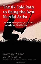 The 87-Fold Path to Being the Best Martial Artist: 87 Social and Psychological Tips for Living beyond the Physical