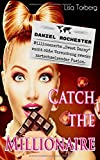 """Catch the Millionaire - Daniel Rochester: Millionenerbe """"Sweet Danny"""" sucht süße Versuchung zwecks zartschmelzender Fusion."""