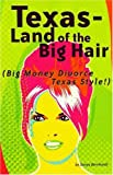 Texas - Land of the Big Hair, Sonya Bernhardt, 142434400X
