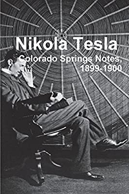 Nikola Tesla: Colorado Springs Notes, 1899-1900