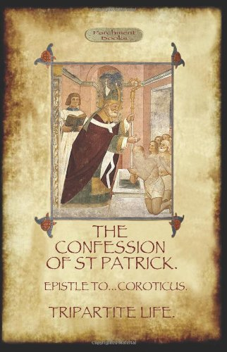 Download The Confession of Saint Patrick (Confessions of St. Patrick): With the Tripartite Life, and Epistle to the Soldiers of Coroticus (Aziloth Books) PDF