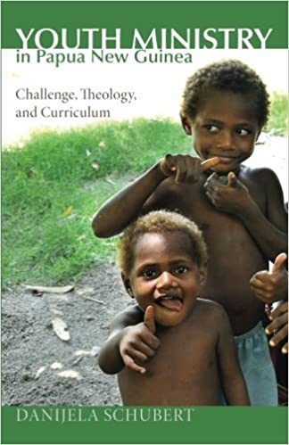 Youth Ministry in Papua New Guinea: Challenge, Theology, and Curriculum