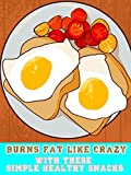 Burns Fat Like Crazy with These Simple Healthy Snacks