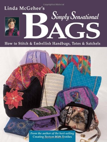 Download By Linda McGehee - Linda McGehee's Simply Sensational Bags: How To Stitch and Embell (2000-09-16) [Paperback] pdf epub