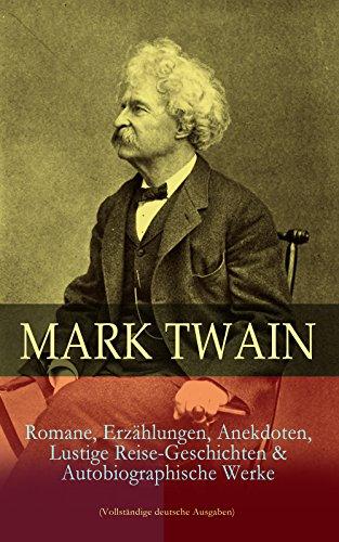 Download for free Mark Twain: Romane, Erzählungen, Anekdoten, Lustige Reise-Geschichten & Autobiographische Werke