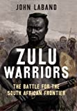 Zulu Warriors, John Laband, 0300180314