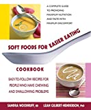 Soft Foods for Easier Eating Cookbook: Easy-to-Follow Recipes for People Who Have Chewing and Swallowing Problems