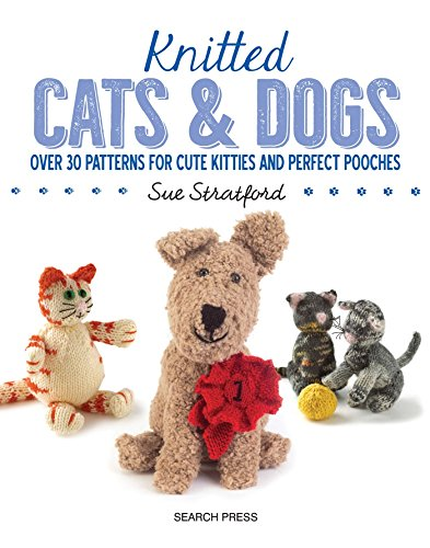 Knitted Cats & Dogs: Over 30 patterns for cute kitties and perfect pooches