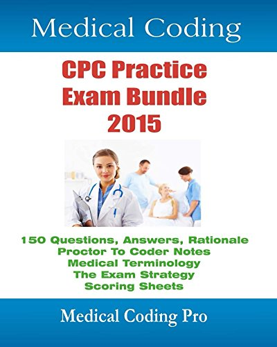 Medical Coding CPC Practice Exam Bundle 2015: 150 CPC Practice Exam Questions, Answers, Full Rationale, Medical Terminology, Common Anatomy, The Exam Strategy and more. Pdf
