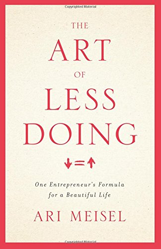 Read Online The Art Of Less Doing: One Entrepreneur's Formula for a Beautiful Life PDF
