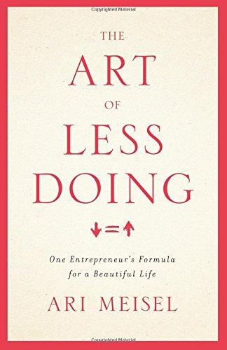 The Art Of Less Doing: One Entrepreneur's Formula for a Beautiful Life pdf epub