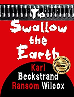 To Swallow the Earth by [Wilcox, Ransom, Beckstrand, Karl]