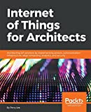 img - for Internet of Things for Architects: Architecting IoT solutions by implementing sensors, communication infrastructure, edge computing, analytics, and security book / textbook / text book