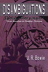 Disambiguations: Three Novellas on Russian Themes (The Collected Works of U.R. Bowie) (Volume 6)