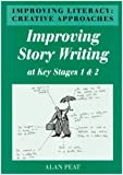 Improving Literacy: Improving Story Writing at Key Stages 1 and 2: Creative Approaches