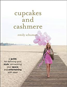 Cupcakes and Cashmere: A Guide for Defining Your Style, Reinventing Your Space, and Entertaining with Ease by [Schuman, Emily]