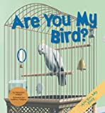 Are You My Bird?