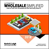Automotive Wholesale Simplified: How to Profit from Wholesale and Not Feel Guilty About It