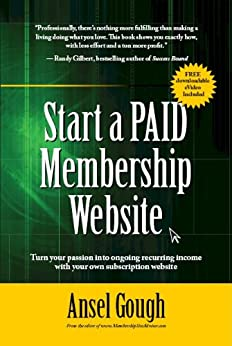 Start A Paid Membership Site: Turn your passion into ongoing recurring income with your own subscription website by [Gough, Ansel]