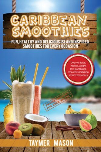 Search : Caribbean Smoothies: Fun, Healthy and Delicious Island Inspired Smoothies for Every Occasion Including Detox, Healing, Weight Loss Plant Based Smoothies