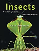 Insects: Evolutionary Success, Unrivaled Diversity, and World Domination Front Cover