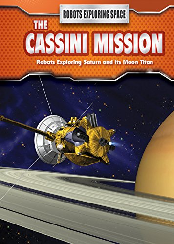 The Cassini Mission: Robots Exploring Saturn and Its Moon Titan (Robots Exploring Space)