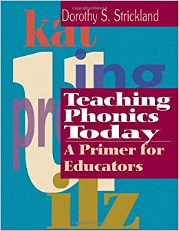 Teaching Phonics Today: A Primer for Educators