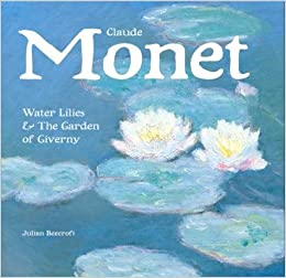 Claude Monet: Waterlilies And The Garden Of Giverny (Masterworks): Julian  Beecroft, Flame Tree: 9781783616077: Amazon.com: Books