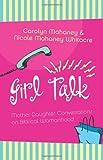 Girl Talk: Mother-Daughter Conversations on Biblical Womanhood