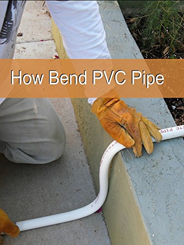 How Bend PVC Pipe