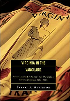 _NEW_ Virginia In The Vanguard: Political Leadership In The 400-Year-Old Cradle Of American Democracy, 1981-2006. awarded ENDOSA Awards Caudal Nikola Raisman grupo Spain