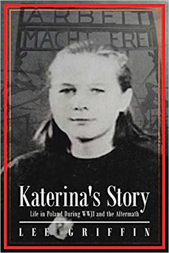 Katerina S Story Life In Poland During Wwii And The Aftermath Lee