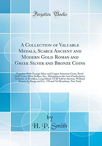 - A Collection of Valuable Medals, Scarce Ancient and Modern Gold Roman and Greek Silver and Bronze Coins: Together With Foreign Silver and Copper ... to the Late Charles James Stedman, of Brookl