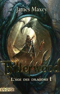 L'âge des dragons, Tome 1 : Bitterwood par Maxey