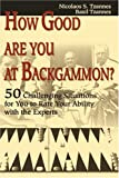 How Good Are You at Backgammon?, Nicolaos S. Tzannes and Basil Tzannes, 0595176429