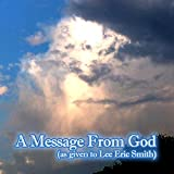 A Message from God: As Given to Lee Eric Smith