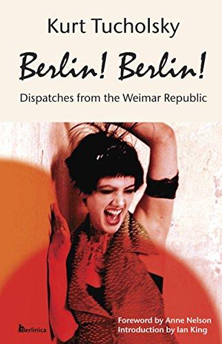Berlin! Berlin!: Dispatches from the Weimar Republic (Kurt Tucholsky in - Sauce Continental